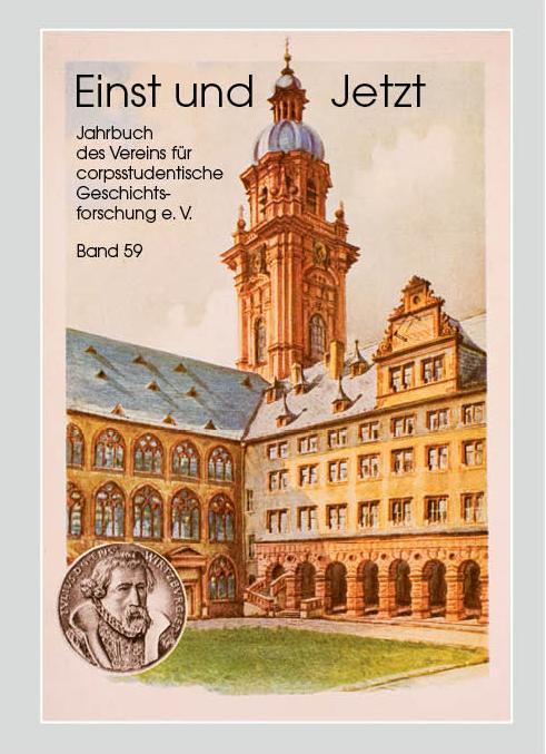 Verein für corpsstudentische Geschichtsforschung e.V. - Einst und Jetzt. Jahrbuch des Vereins für corpsstudentische Geschichtsforschung e.V. Band 59