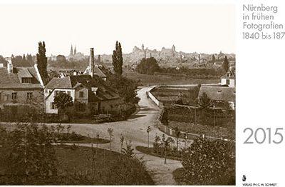 Nürnberg in frühen Fotografien 1840 bis 1870. Monatskalender 2015