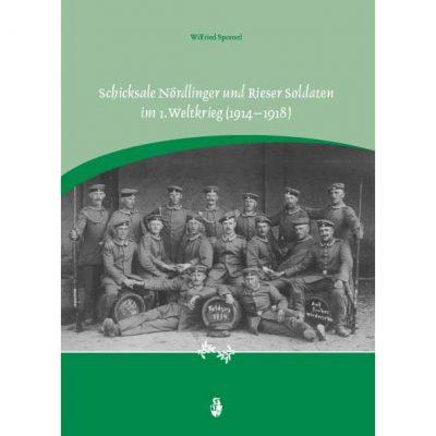 Schicksale Nördlinger und Rieser Soldaten im 1. Weltkrieg (1914-1918)