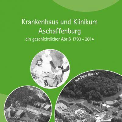 Krankenhaus und Klinikum Aschaffenburg - ein geschichtlicher Abriß 1793-2014