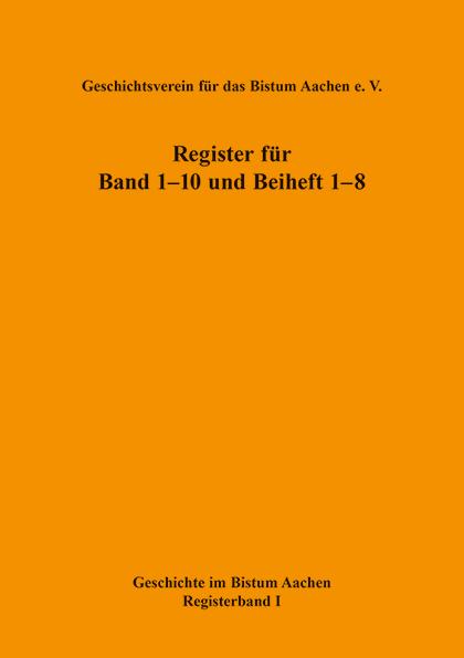 Geschichtsverein für das Bistum Aachen e.V. - Register für Band 1-10 und Beiheft 1-8