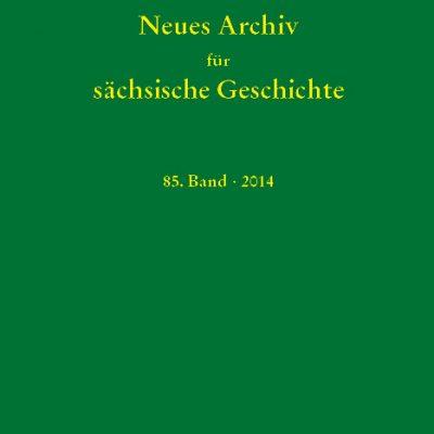 Blaschke, Bünz, Müller, Schattkowsky, Schirmer (Hg.) - Neues Archiv für sächsiche Geschichte, 85. Band, 2014. Im Auftrag des Instituts für Sächsische Geschichte und Volkskunde e.V.