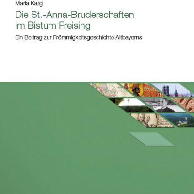 Die St.-Anna-Bruderschaften im Bistum Freising. Ein Beitrag zur Frömmigkeitsgeschichte Altbayerns (=Studien zur altbayerischen Kirchengeschichte, Band 14)
