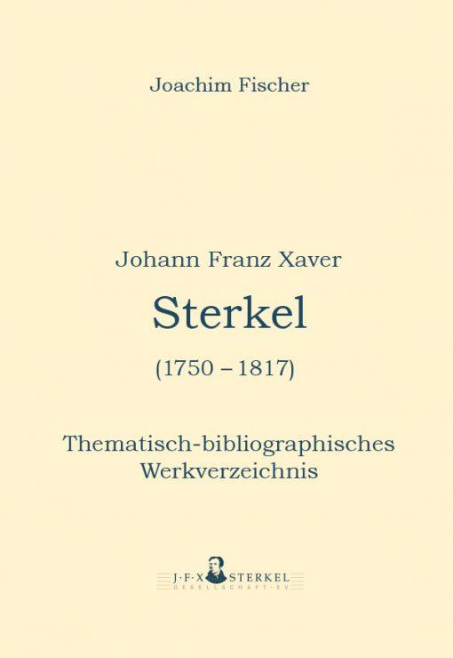 Joachim Fischer - Johann Franz Xaver Sterkel (1750-1817). Thematisch-bibliographisches Werkverzeichnis. Herausgegeben von der J.F.X. Sterkel Gesellschaft e.V.