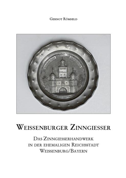 Weißenburger Zinngießer. Das Zinngießerhandwerk in der ehemaligen Reichsstadt Weißenburg/Bayern (= Mittelfränkische Studien, Band 25)