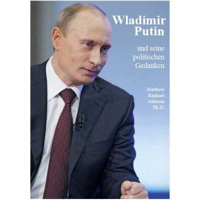Matthew Raphael Johnson - Wladimir Putin und seine politischen Gedanken. Übersetzt von Reinhold Köglmeier