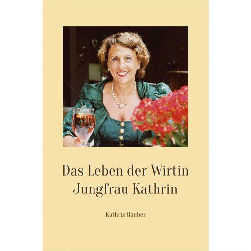 Buchcover - Das Leben der Wirtin Jungfrau Kathrin - von Kathrin Rauber