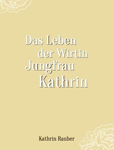 Das Leben der Wirtin Jungfrau Kathrin