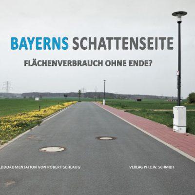 Robert Schlaug - Bayerns Schattenseite. Flächenverbrauch ohne Ende?