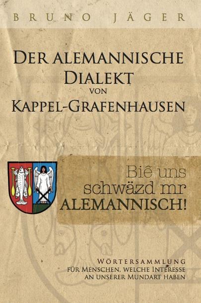 Bruno Jäger - Der alemannische Dialekt von Kappel-Grafenhausen. Biê uns schwäzd mr alemannisch!