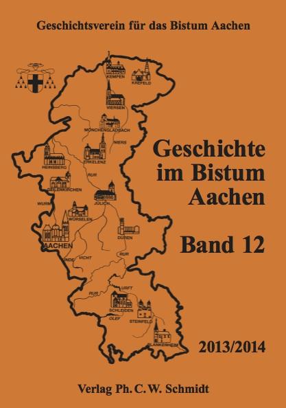Geschichtsverein für das Bistum Aachen e.V. - Geschichte im Bistum Aachen, Band 12 (2013/2014)