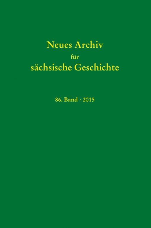 Neues Archiv für sächsische Geschichte, 86. Bands (2015). Im Auftrag des Instituts für Sächsische Geschichte und Volkskunde e.V.