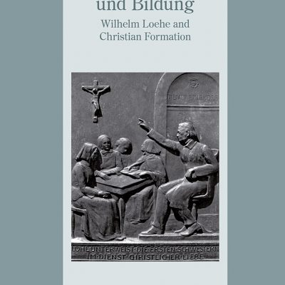 Wilhelm Löhe und Bildung - Wilhelm Loehe and Christian Formation. Loehe Theolotical Conference IV Neuendettelsau 23. bis 27. Juli 2014 of the International Loehe Society.