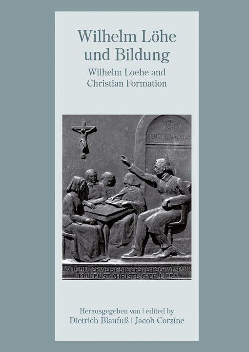 Wilhelm Löhe und Bildung - Wilhelm Loehe and Christian Formation. Loehe Theolotical Conference IV Neuendettelsau 23. bis 27. Juli 2014 of the International Loehe Society.