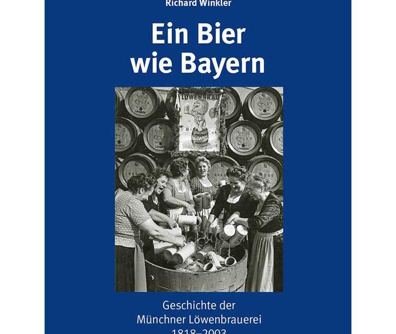 Ein Bier wie Bayern. Die Münchner Löwenbrauerei