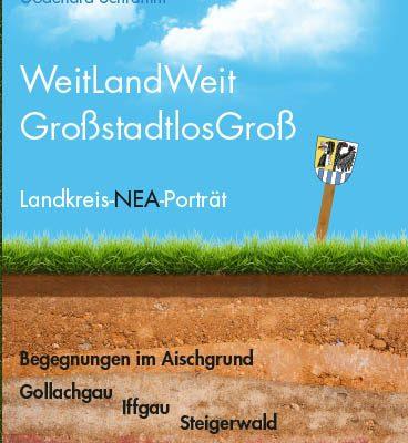 WeitLandWeit - GroßstadtlosGroß. Landkreis-NEA-Porträt. Begegnungen im Aischgrund, Gollauchgau, Iffgau, Steigerwald und auf der Frankenhöhe im Rangau