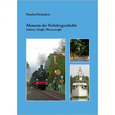 Momente der Verkehrsgeschichte von Manfred Bräunlein - Schiene, Straße, Wasserstraße