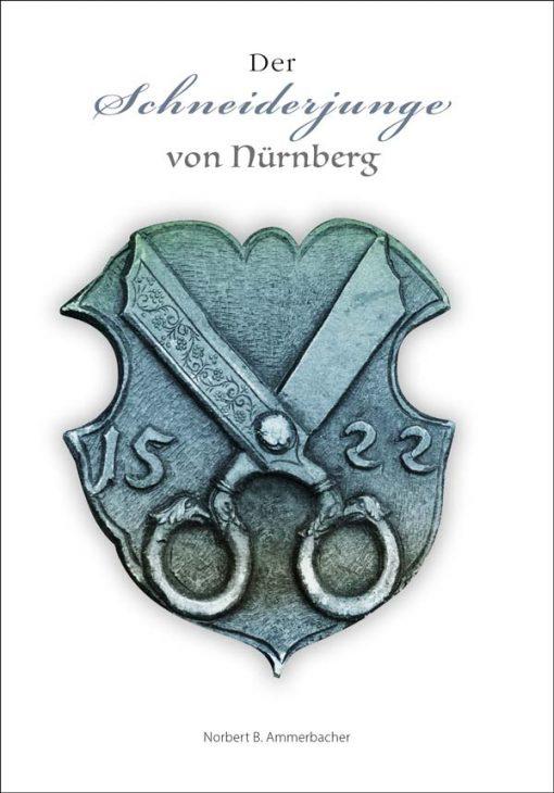 Norbert B. Ammerbacher - Der Schneiderjunge von Nürnberg