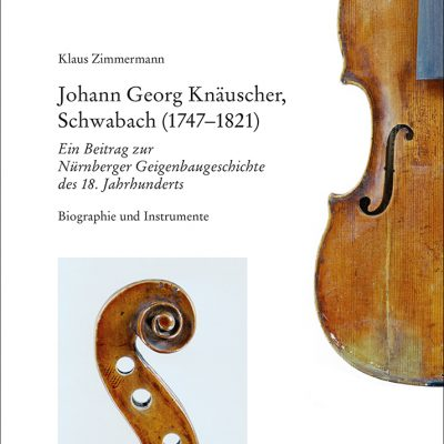 Johann Georg Knäuscher, Schwabach (1747-1821). Ein Beitrag zur Nürnberger Geigenbaugeschichte des 18. Jahrhunderts. Biographie und Instrumente