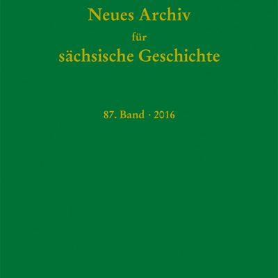 Neues Archiv für Sächsische Geschichte, 87. Band (2016). Im Auftrag des Instituts für Sächsische Geschichte und Volkskunde e.V.