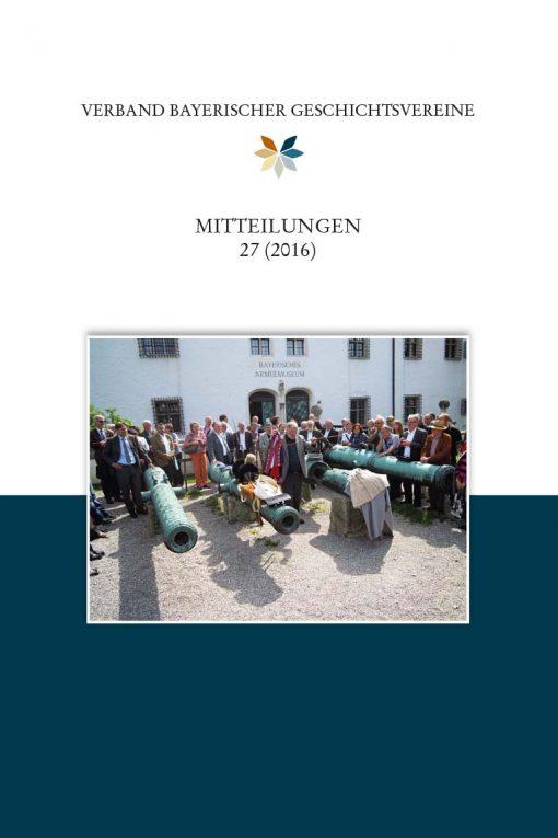 Verband bayerischer Geschichtsvereine - Mitteilungen des Verbandes bayerischer Geschichtsvereins 27 (2016)
