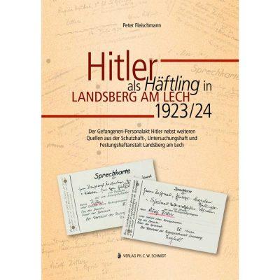 Der Gefangenen-Personalakt Hitler nebst weiteren Quellen aus der Schutzhaft-, Untersuchungshaft- und Festungshaftanstalt Landsberg am Lech