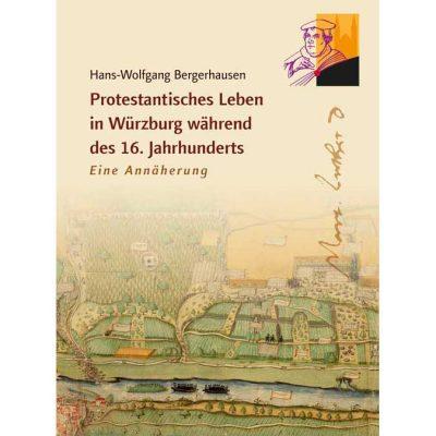 Hans-Wolfgang Bergerhausen: Protestantisches Leben in Würzbug während des 16. Jahrhunderts - Eine Annäherung