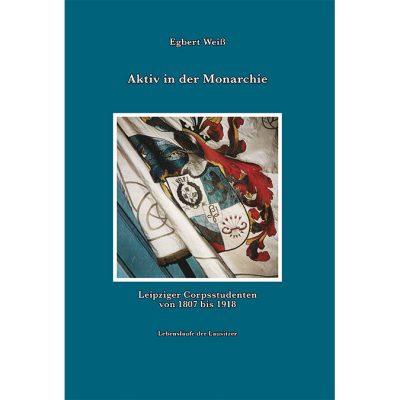 Aktiv in der Monarchie. Leipziger Corpsstudenten von 1807-1918.
