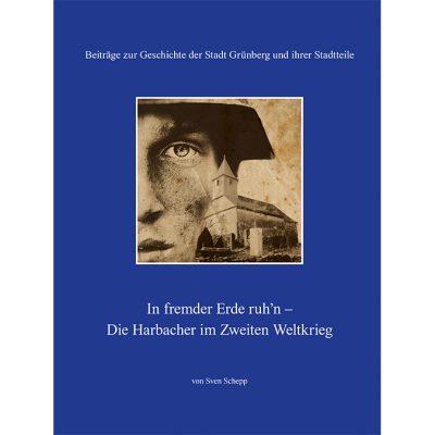 In fremder Erde ruh'n - Die Harbacher im Zweiten Weltkrieg