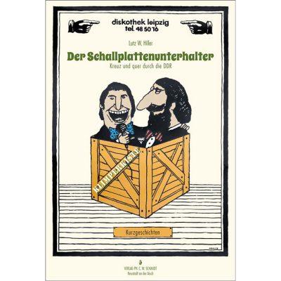 Der Schallplattenunterhalter. Kreuz und quer durch die DDR - Kurzgeschichten - Lutz Hiller