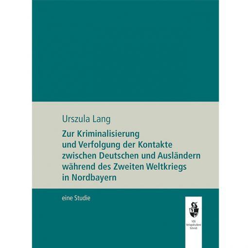 Zur Kriminalisierung und Verfolgung der Kontakte zwischen Deutschen und Ausländern während de Zweiten Weltkriegs in Nordbayern. Eine Studie