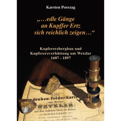 Kupfererzbergbau und Kupferhüttenwesen um Wetzlar 1607-1897 - Karsten Porezag