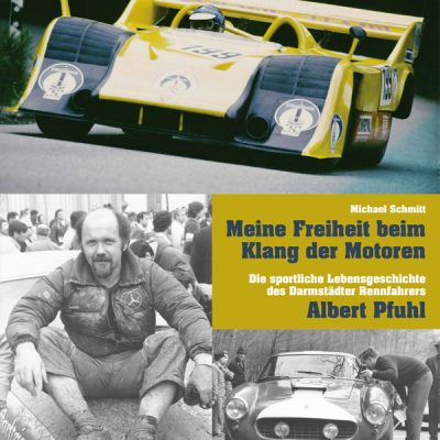 Meine Freiheit beim Klang der Motoren. Die sportliche Lebensgeschichte des Darmstädter Rennfahrers Albert Pfuhl