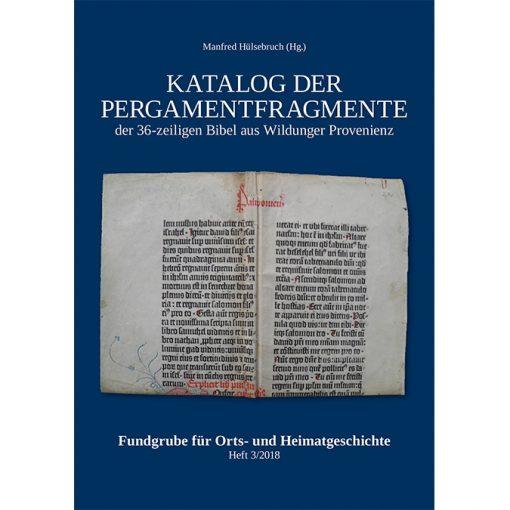 Katalog der Pergamentfragmente der 36-zeiligen Bibel aus Wildunger Provenienz (Fundgrube für Orts- und Heimatgeschichte, Heft 3/2018)