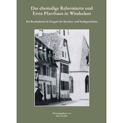 Das ehemalige Reformierte und Erste Pfarrhaus in Windecken. Ein Baudenkmal als Zeugnis der Kirchen- und Stadtgeschichte