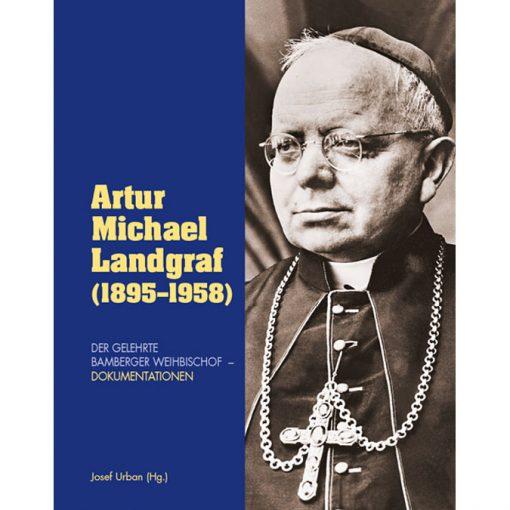 Artur Michael Landgraf (1895-1958) Der gelehrte Bamberger Weihbischof - Dokumentationen