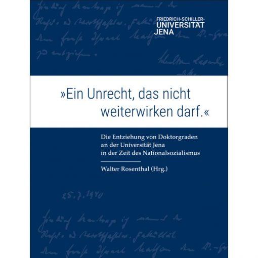"""""""Ein Unrecht, das nicht weiterwirken darf."""" - Die Entziehung von Doktorgraden an der Universität Jena in der Zeit des Nationalsozialismus"""