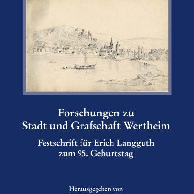 Forschungen zu Stadt und Grafschaft Wertheim - Festschrift für Erich Langguth zum 95. Geburtstag