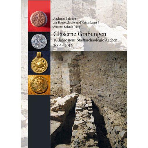 Aachener Beiträge zur Baugeschichte und Heimatkunst 9 - Gläserne Grabungen