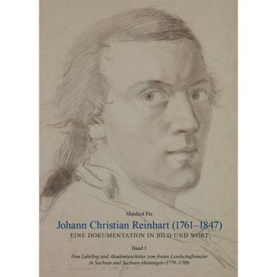 Johann Christian Reinhart (1761-1847) - Eine Dokumentation in Bild und Wort. Band 1 - Vom Lehrling und Akademieschüler zum freien Landschaftsmaler in Sachsen und Sachsen-Meiningen (1779-1789)