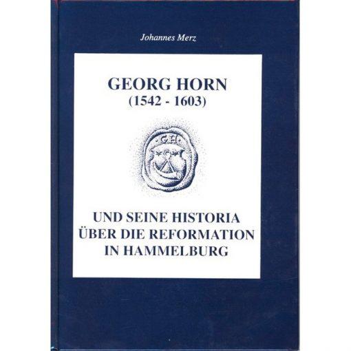 Georg Horn (1542-1603) und seine Historia über die Reformation in Hammelburg Studien zu Leben