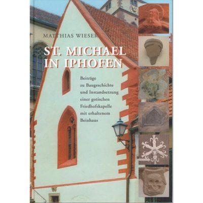 St. Michael in Iphofen Beiträge zur Baugeschichte und Instandsetzung einer gotischen Friedhofskapelle mit erhaltenem Beinhaus