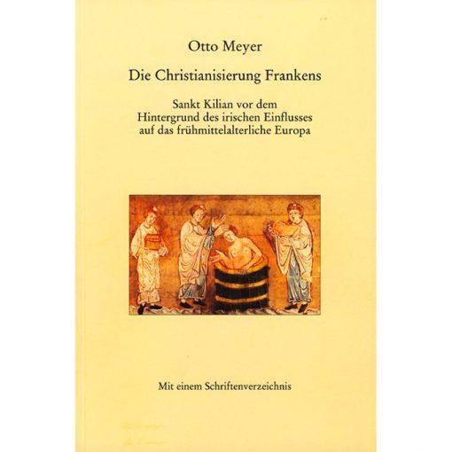 Die Christianisierung Frankens Sankt Kilian vor dem Hintergrund des irischen Einflusses auf das frühmittelalterliche Europa