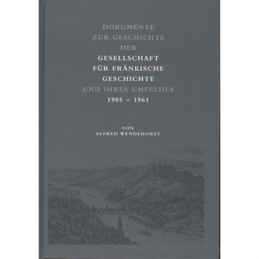 Dokumente zur Geschichte der Gesellschaft für fränkische Geschichte und ihres Umfeldes