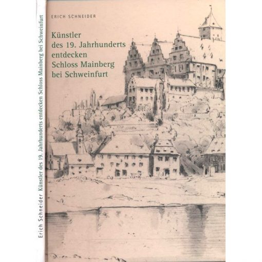 Künstler des 19. Jahrhunderts entdecken Schloss Mainberg bei Schweinfurt