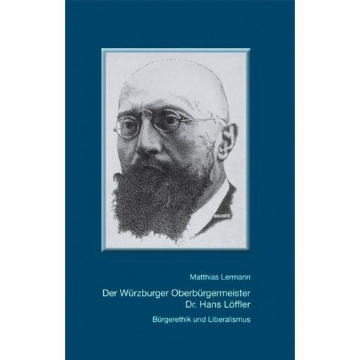 Der Würzburger Oberbürgermeister Dr. Hans Löffler Bürgerethik und Liberalismus