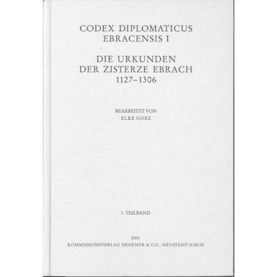 Codex Diplomaticus Ebracensis I Die Urkunden der Zisterze Ebrach 1127-1306