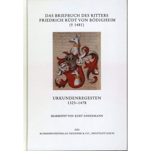 Das Briefbuch des Ritters Friedrich Rüdt von Bödigheim († 1481) Urkundenregesten 1323-1478
