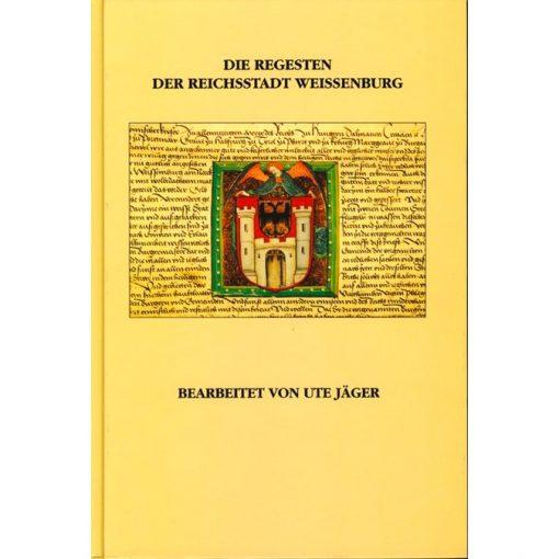 Die Regesten der Reichsstadt Weissenburg Teil 1: Die Urkunden Weißenburger Provenienz (1288-1493)