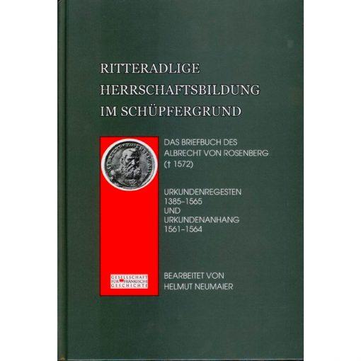 Ritteradlige Herrschaft im Schüpfergrund Das Briefbuch des Albrecht von Rosenberg († 1572) Urkundenregesten 1385-1565 und Urkundenanhang 1561-1564